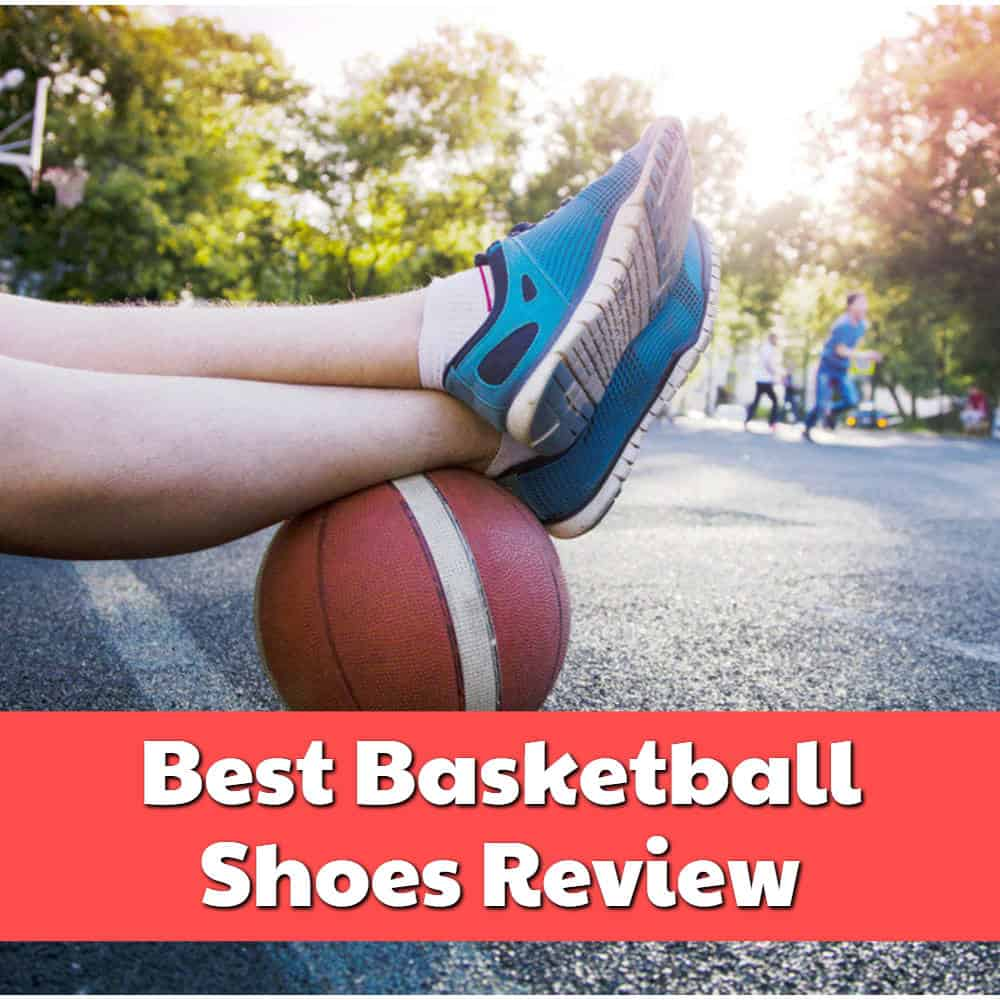 Best Basketball Shoes Review