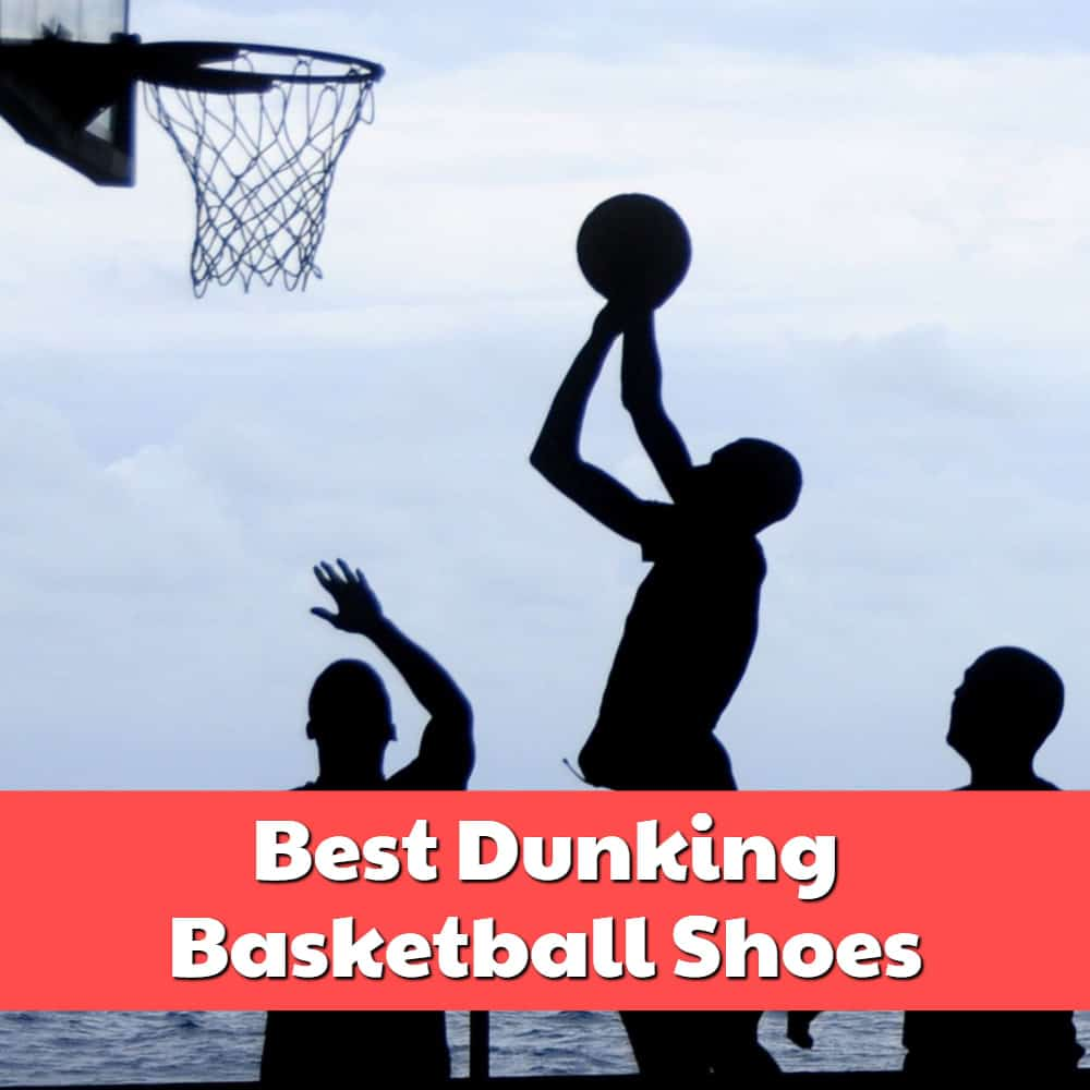Best Dunking Basketball Shoes