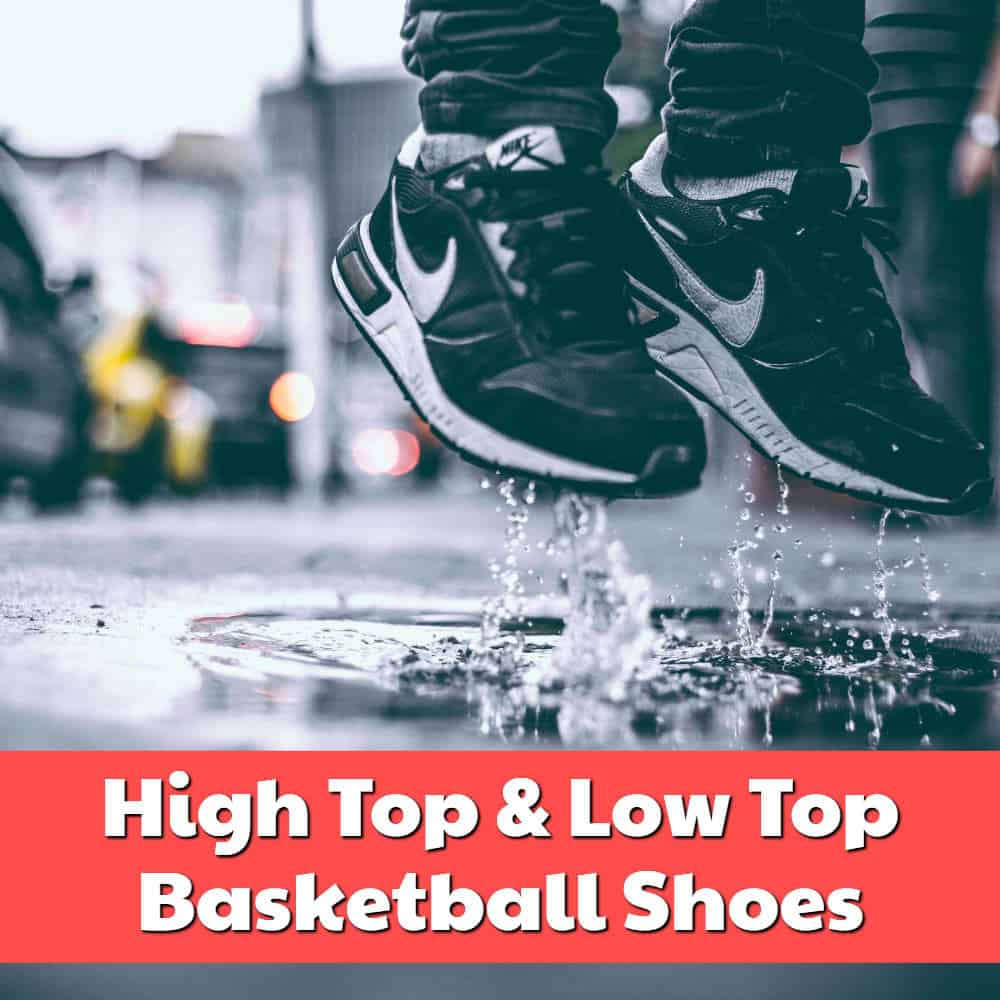 High Top and Low Top Basketball Shoes
